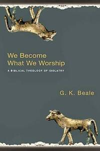 Beale  G. K.-We Become What We Worship  BOOK NEW