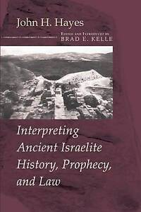 USED (LN) Interpreting Ancient Israelite History, Prophecy, and Law: by John H.