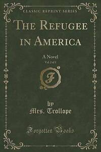 The Refugee in America, Vol. 2 of 3: A Novel (Classic Reprint) by Mrs. Trollope
