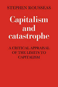 Capitalism and Catastrophe by Rousseas, S.