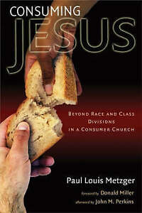 """""""Consuming Jesus: Beyond Race and Class Divisions in the Church"""" by Metzger"""