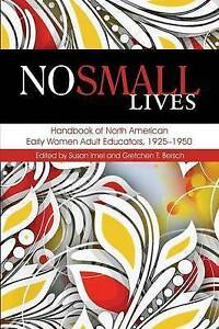 No Small Lives: Handbook of North American Early Women Adult Educators, 1925-195