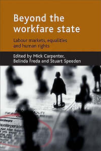 Beyond the workfare state: Labour Markets, Equalities And Human Rights by Mick