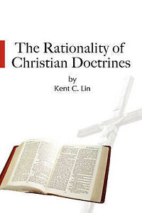 The Rationality of Christian Doctrines by Lin, Kent C. -Paperback