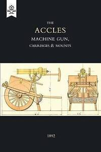 Accles Machine Gun, Carriages and Mounts (1892) by J. Accles (Paperback, 2004)