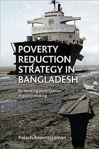 Poverty Reduction Strategy in Bangladesh: Re-Thinking Participation in Policy Ma
