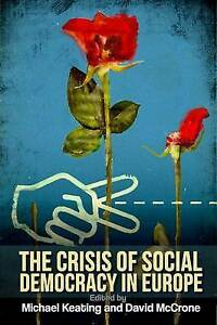 The Crisis of Social Democracy in Europe, David McCrone, Michael Keating, New Bo