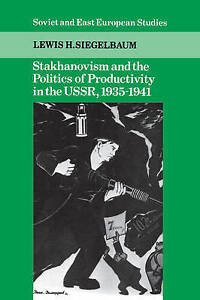 Stakhanovism and the Politics of Productivity in the USSR, 1935-1941 (Cambridge