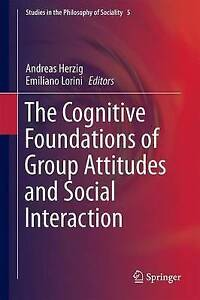 The Cognitive Foundations of Group Attitudes and Social Interaction (Studies in