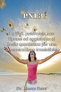 PNL3: la PNL potenziata con l'ipnosi ed aggiornata al livello quantistico (Itali