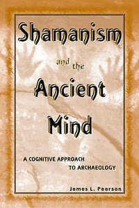 Shamanism and the Ancient Mind: A Cognitive Approach to Archaeology-ExLibrary