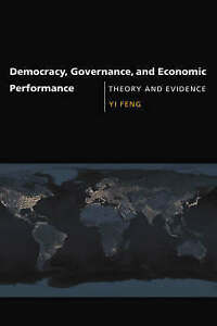 Democracy, Governance and Economic Performance – Theory and Evidence, Yi F