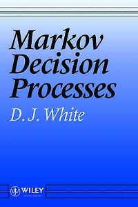 Markov Decision Processes, D. J. White