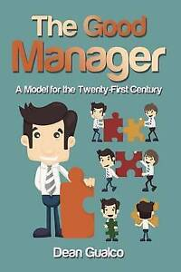 The Good Manager: A Model for the Twenty-First Century by Gualco, Dean