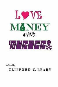 NEW Love Money and Murder by Clifford C. Leary