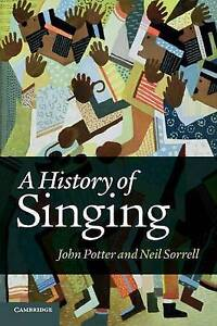 A History of Singing by John Potter, Neil Sorrell (Paperback, 2014)
