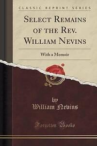 Select-Remains-REV-William-Nevins-Memoir-Classic-Reprint-by-Nevins-William