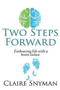 Two Steps Forward: Embracing Life with a Brain Tumor by Snyman, Claire