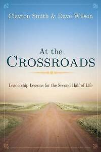 At Crossroads Leadership Lessons for Second Half Life by Smith Clayton L