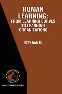 HUMAN LEARNING: From Learning Curves to Learning Organizations (International Se