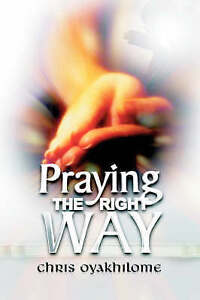 Praying the Right Way by Oyakhilome, Chris -Paperback