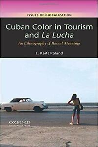 Cuban Color in Tourism and La Lucha An Ethnography of Racial Meaning