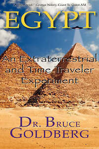 Egypt: An Extraterrestrial And Time Traveler Experiment by Dr. Bruce Goldberg