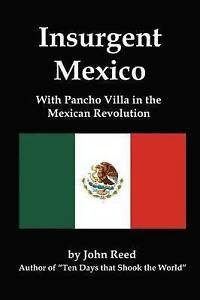 NEW Insurgent Mexico; With Pancho Villa in the Mexican Revolution by John Reed
