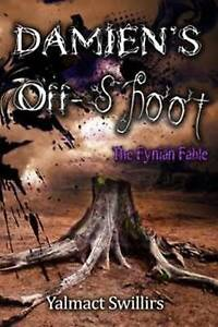 NEW Damien's Off-shoot (The Fynian Fable) (Volume 3) by Yalmact Swillirs