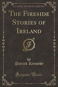 NEW The Fireside Stories of Ireland (Classic Reprint) by Patrick Kennedy