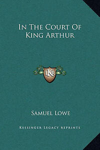 In-the-Court-of-King-Arthur-by-Samuel-Lowe-Hardback-2010