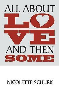 All about Love and Then Some by Schurk, Nicolette -Paperback