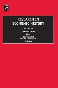Research in Economic History Volume 26 by Alexander J. Field (Editor) and Grego