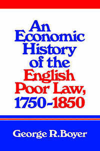 An Economic History of the English Poor Law, 1750-1850 by Boyer, George R.