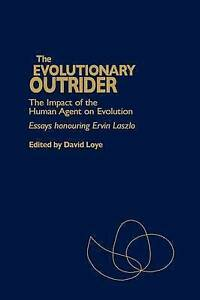 The Evolutionary Outrider: The Impact of the Human Agent on Evolution, Essays Ho