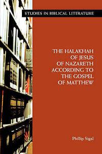 The Halakhah Jesus Nazareth According Gospel Matt by Sigal Phillip -Paperback