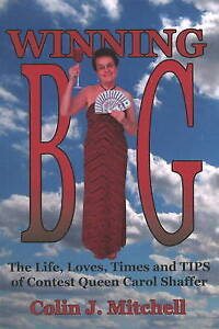 Winning Big: The Life, Loves, Times and Tips of Contest Queen Carol Shaffer...