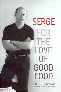 Serge-For-the-Love-of-Good-Food-by-Serge-Dansereau-Hardback-2004