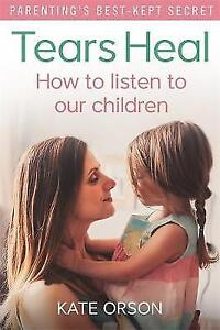 Tears Heal How to listen to our children by Kate Orson Paperback 2016 - London, UK, United Kingdom - Tears Heal How to listen to our children by Kate Orson Paperback 2016 - London, UK, United Kingdom