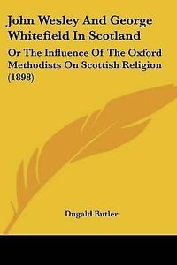 John-Wesley-and-George-Whitefield-in-Scotland-Or-the-Influence-o-9781104135980