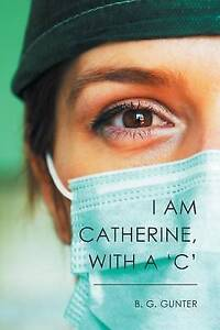 I Am Catherine, with a 'c' Gunter, B. G. -Paperback