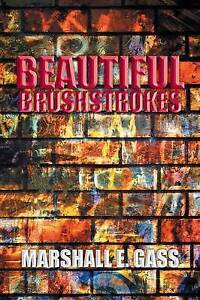 NEW Beautiful Brushstrokes by Marshall E. Gass