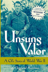 NEW Unsung Valor: A GI's Story of World War II by A. Cleveland Harrison