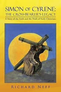 Simon of Cyrene: The Cross-Bearer's Legacy: A Story of the Faith and the Trials