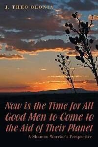 Now-Is-Time-for-All-Good-Men-Come-Aid-Their-Planet-Shaman-Warrior-039-s-Perspective