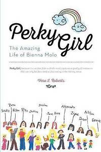 Perky Girl: The Amazing Life of Bienna Molo by Roberts, Vera I. -Paperback