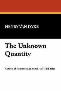 The Unknown Quantity, Van Dyke, Henry, Very Good, Paperback