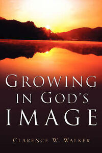 Growing in God's Image by Walker, Clarence W. -Paperback