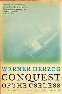 Conquest of the Useless: Reflections from the Making of Fitzcarraldo, Herzog, We