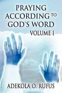 Praying According to God's Word Volume I by Rufus, Adekola O.